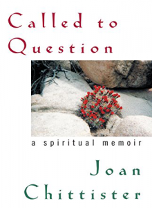 Called to Question: A Spiritual Memoir by Joan Chittister