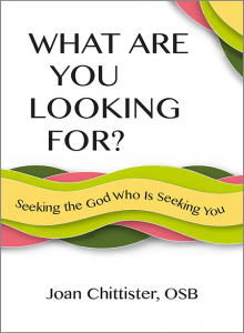 What Are You Looking For? Seeking the God Who Is Seeking You by Joan Chittister