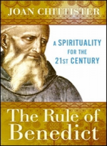 The Rule of Benedict: Spirituality for the 21st Century