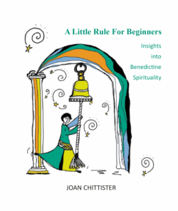 A Little Rule For Beginners: Insights into Benedictine Spirituality by Joan Chittister