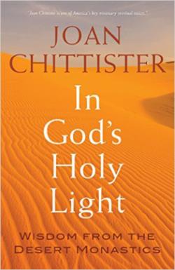 In God's Holy Light:Wisdom From the Desert Monastics by Joan Chittister