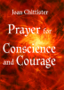 Prayer for Conscience and Courage by Joan Chittister
