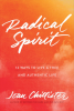 Radical Spirit, 12 Ways to Live a Free and Radical Life
